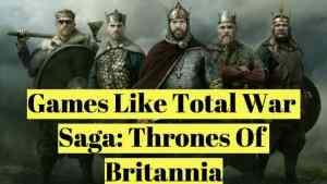 Games Like Total War Saga- Thrones Of Britannia