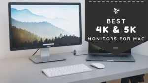 Best 4K and 5K Monitors for Mac