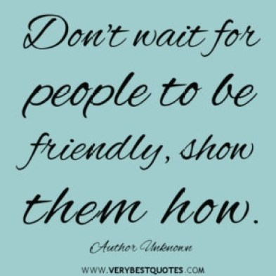 Dont-wait-for-people-to-be-friendly-show-them-how.-Author-Unknown