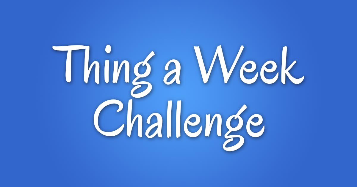 Thing a Week Challenge Primer