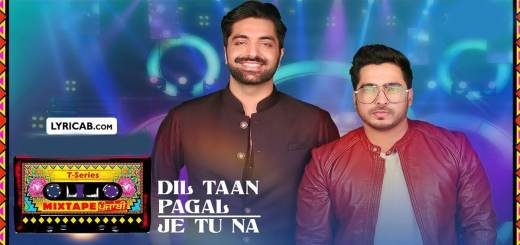 Dil Taan Pagal/Je Tu Na song lyrics