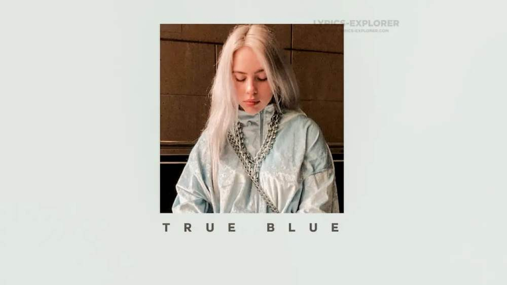 True Blue Lyrics in English - Billie Eilish Lyrics