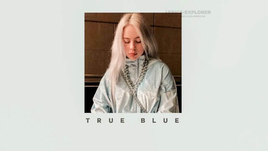 True Blue Lyrics in English - Billie Eilish Lyrics