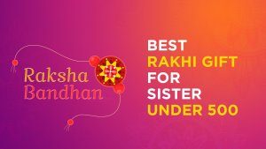 Read more about the article Best rakhi gift for sister under 500