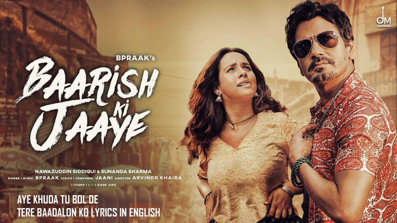 You are currently viewing Aye khuda tu bol de tere baadalon ko lyrics in English – Baarish Ki Jaaye, B Praak,  Nawazuddin Siddiqui & Sunanda Sharma