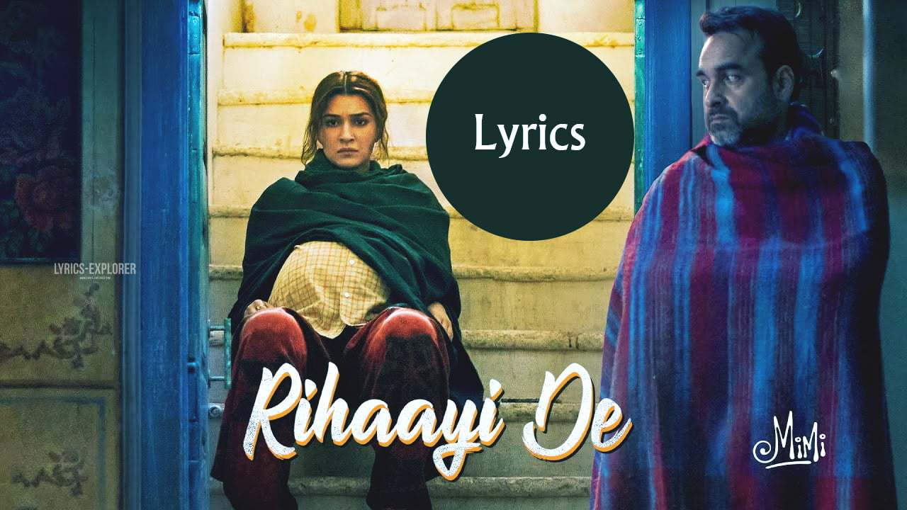 You are currently viewing Rihaayi De Lyrics in English – Mimi songs lyrics free download