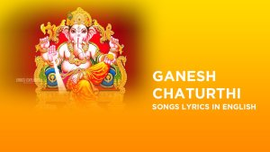 Read more about the article Ganesh Chaturthi songs lyrics in English – Ganesh Chaturthi Aarti Lyrics in English, Ganesh Chaturthi Bhajan Lyrics in English Free Download