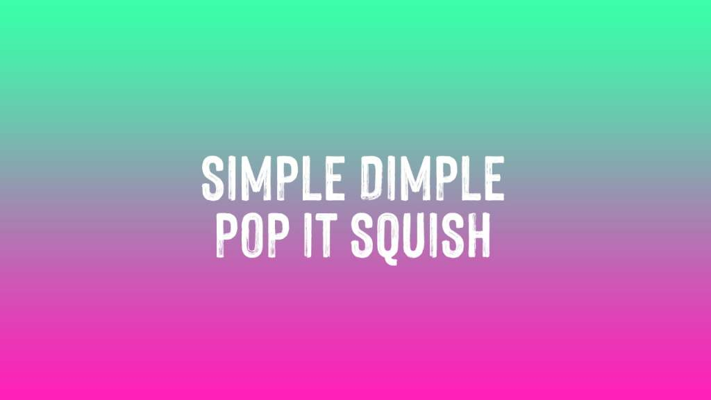Read more about the article Simple Dimple Pop It Squish Lyrics in English