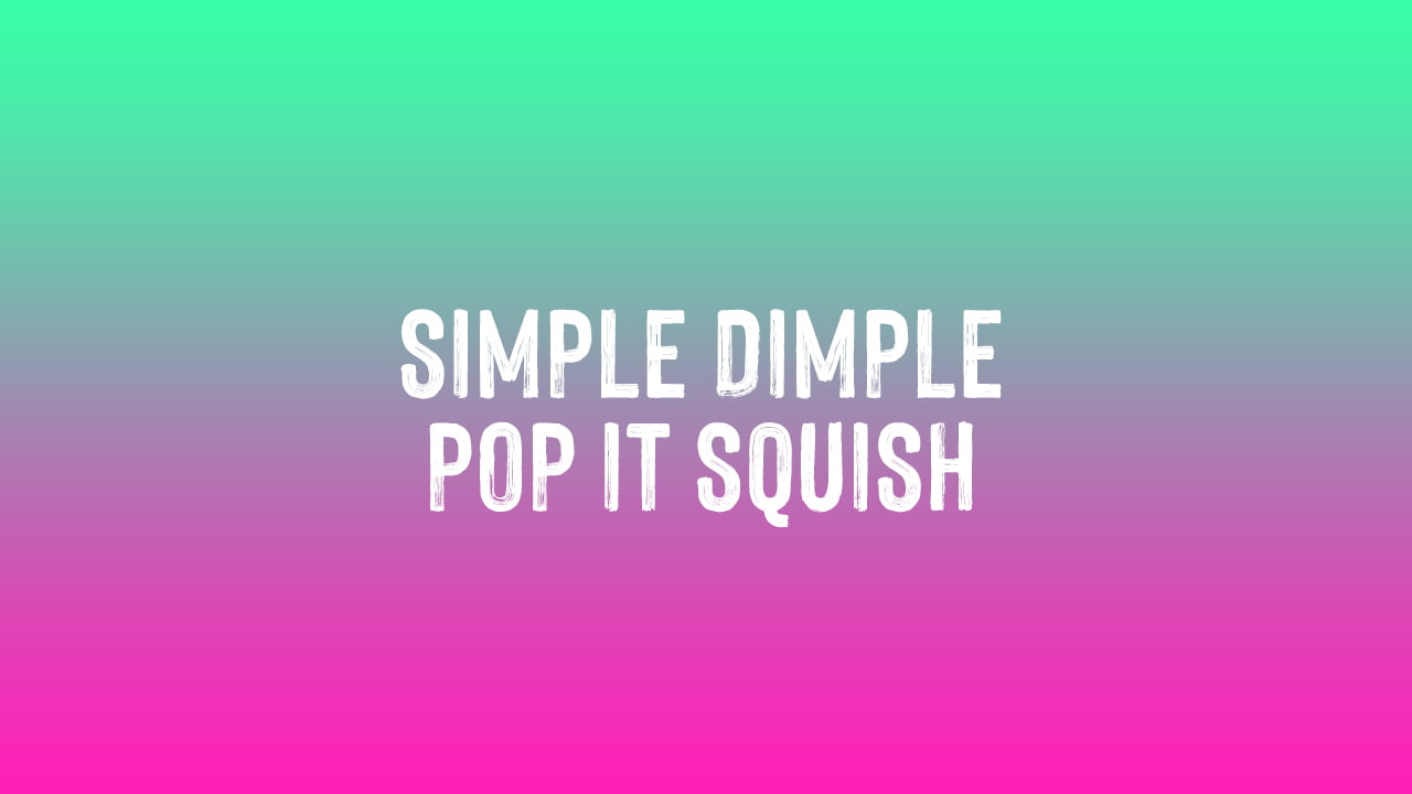You are currently viewing Simple Dimple Pop It Squish Lyrics in English