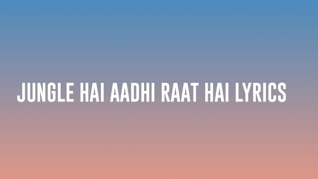 Read more about the article Jungle hai aadhi raat hai lyrics, Duniya ko bhool jaaoon kuchh aisi baat kar lyrics