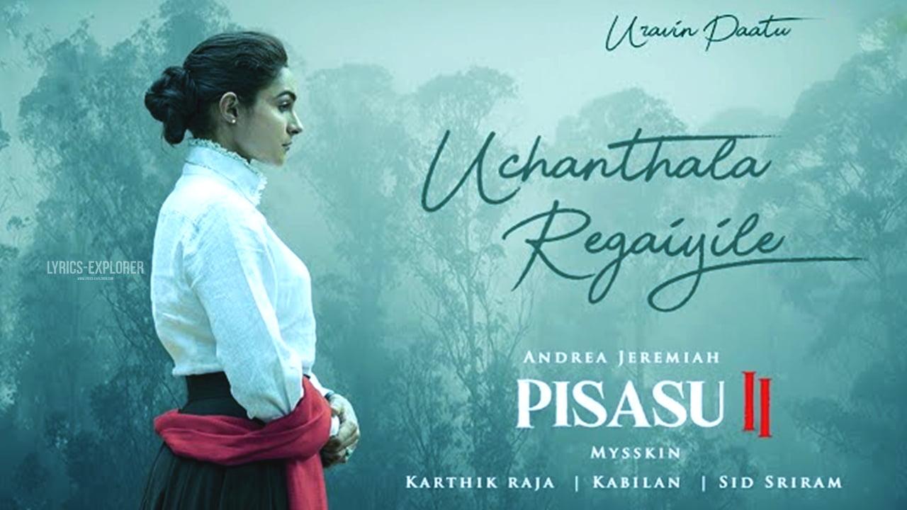 You are currently viewing Uchanthala Regaiyile Lyrics in English, Poogum vazhiyile Rendu paatha inaiyuthe Lyrics, Pisasu 2 song lyrics