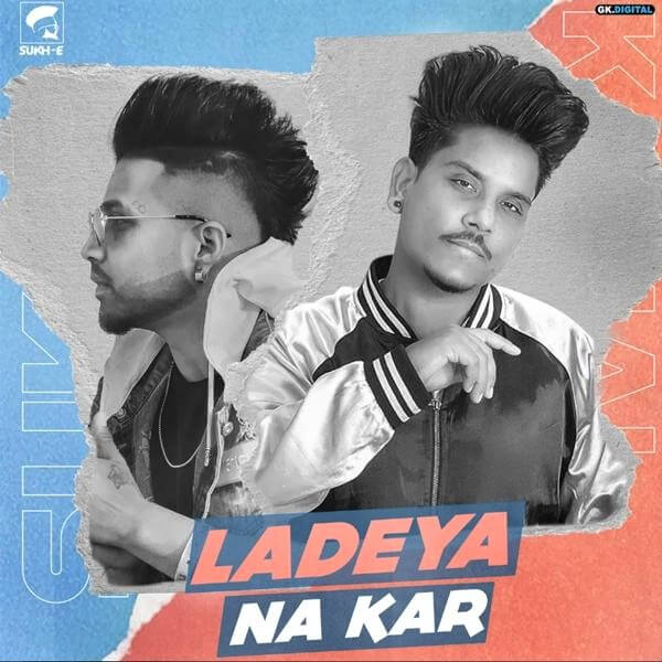Ladeya Na Kar – Kamal Khan Ft. Sukhe