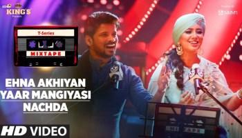 Ehna Akhiyan-Yaar Mangiyasi-Nachda Lyrics - T-Series Mixtape Season 1 | Harshdeep Kaur, Shahid Mallya, Abhijit Vaghani
