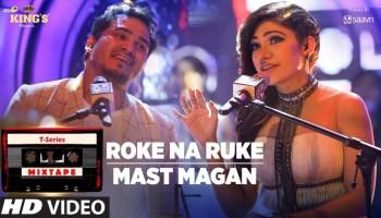 Roke Na Ruke-Mast Magan Lyrics - T-Series Mixtape Season 1   Tulsi Kumar, Dev Negi, Abhijit Vaghani