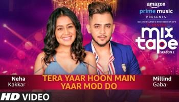 Tera Yaar Hoon Main-Yaar Mod Do Lyrics - T-Series Mixtape Season 2 | Neha Kakkar, Millind Gaba, Abhijit Vaghani