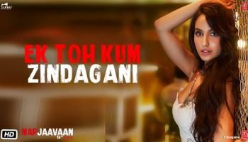 Ek Toh Kum Zindagani Lyrics - Marjaavaan   Nora Fatehi, Tanishk Bagchi, Neha Kakkar, Yash Narvekar