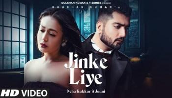 Jinke Liye Lyrics - Jaani Ve | Neha Kakkar, Jaani, Siddhi Ahuja, B Praak