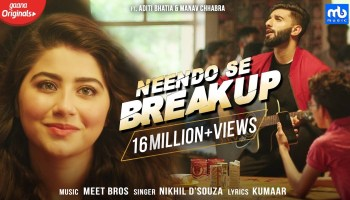 Neendo Se Breakup Lyrics - Nikhil D'Souza | Aditi Bhatia, Manav Chhabra, Meet Bros, Kumaar
