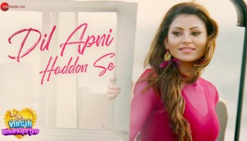 Dil Apni Haddon Se Lyrics - Virgin Bhanupriya | Urvashi Rautela , Gautam Gulati, Jyotica Tangri