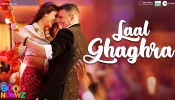 Laal Ghaghra Lyrics - Good Newwz | Akshay Kumar, Kareena Kapoor, Neha Kakkar