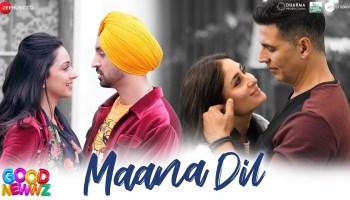 Maana Dil Lyrics - Good Newwz | Akshay Kumar, Kareena Kapoor, Diljit Dosanjh, Kiara Advani, B Praak