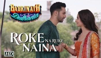 Roke Na Ruke Naina Lyrics - Badrinath Ki Dulhania | Varun Dhawan, Alia Bhatt, Arijit Singh