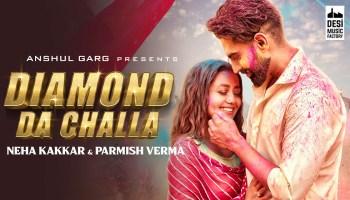 Diamond Da Challa Lyrics - Neha Kakkar | Parmish Verma