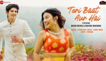 Teri Baat Aur Hai Lyrics - Stebin Ben | Mahima Makwana, Rohan Mehra