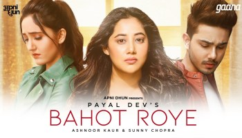 Bahot Roye Lyrics - Payal Dev | Ashnoor Kaur, Sunny Chopra