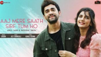 Aaj Mere Saath Sirf Tum Ho Lyrics - Shaan | Anuj Saini, Natasha Singh