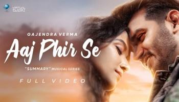Aaj Phir Se Lyrics - Gajendra Verma | Manasi Moghe