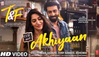 Akhiyaan Lyrics - Tuesdays & Fridays | Neha Kakkar, Tony Kakkar, Bohemia, Anmol Thakeria Dhillon, Jhataleka