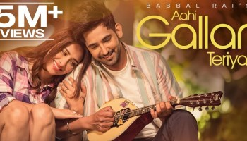 Aahi Gallan Teriyan Lyrics - Babbal Rai | Mahira Sharma