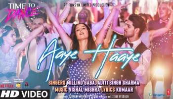 Aaye Haaye Lyrics - Time To Dance | Vishal Mishra, Millind Gaba, Aditi Singh Sharma