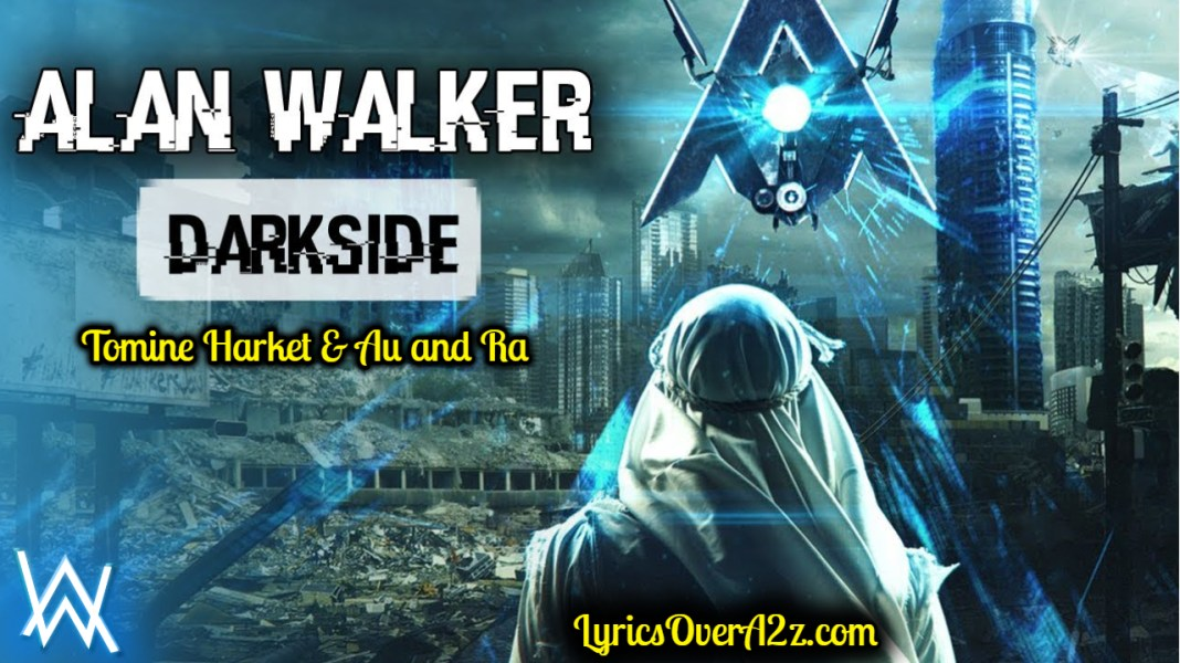 Darkside Lyrics - Alan Walker | Tomine Harket | Au | RA
