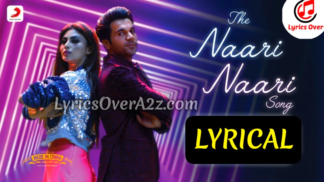 The Naari Naari Song Lyrics - Made in China | Lyrics Over A2z