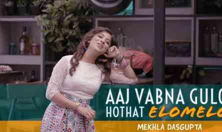 Aaj Vabna Gulo Hothat Elomelo Lyrics