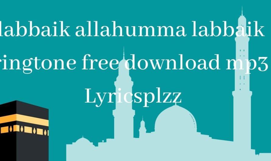 labbaik allahumma labbaik ringtone free download mp3 | Lyricsplzz