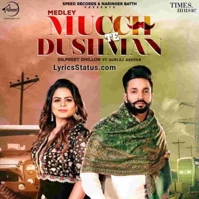 Mucch Te Dushman Dilpreet Dhillon Lyrics Status Download Punjabi Song mitran di muchh fasdi Ni jis din di fasi aa billo tu Gurlej Akhtar whatsapp status