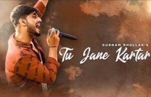 Gurnam Bhullar Tu Jaane Kartar Lyrics Status Download Punjabi Song Tu jaane kartar teriyan tu jane kartaar WhatsApp video black background.