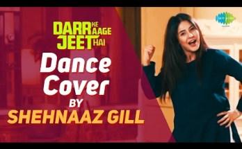 Darr Ke Aage Jeet Hai Lyrics - Sukhwinder Singh| Dance Cover By Shehnaaz Gill