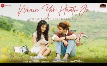 Main Yeh Haath Jo Lyrics - Stebin Ben & Samira Koppikar