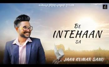 Be Intehaan Sa Lyrics - Jaan Kumar Sanu