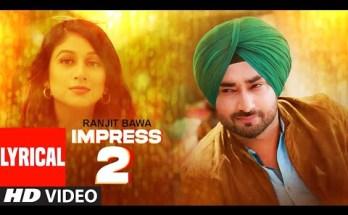 Impress 2 Lyrics - Ranjit Bawa