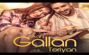 Aahi Gallan Teriyan Lyrics – Babbal Rai Ft. Mahira Sharma