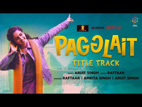 Pagglait Title Track Lyrics - Arijit Singh x Raftaar