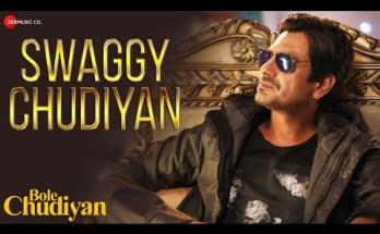 Swaggy Chudiyan Lyrics - Bole Chudiyan | Nawazuddin Siddiqui