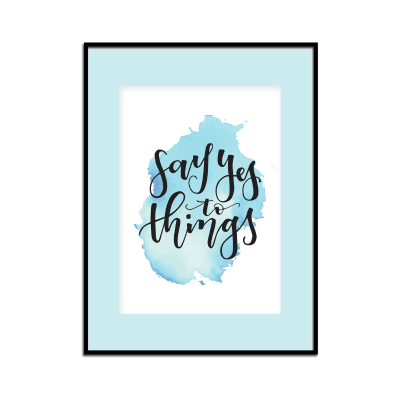 Say Yes To Things A6 Print