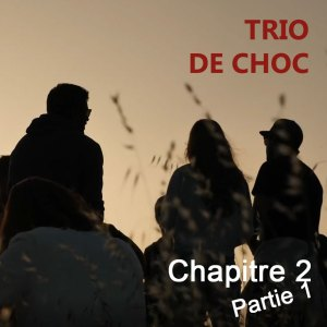 Trio de choc – chapitre 2 – partie 1 - L'amitié, il n'y a que ça de vrai