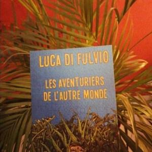 Chronique de Lyvia Palay - Les aventuriers de l'autre monde de Luca Di Fulvio